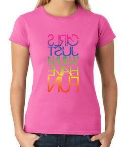 Cool Gift For Girls JUNIOR'S T-shirt Girls Wanna Have Fun GI